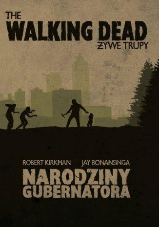 Okładka książki/ebooka The Walking Dead. Żywe Trupy. Narodziny Gubernatora