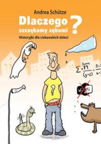 Okładka książki Dlaczego szczękamy zębami? Historyjki dla ciekawskich dzieci