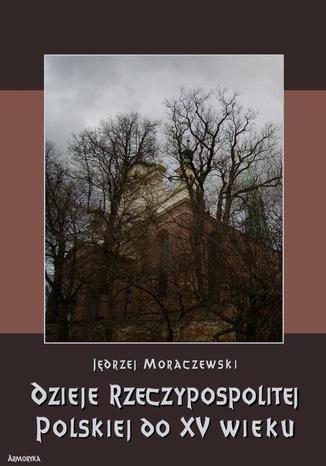 Okładka książki/ebooka Dzieje Rzeczypospolitej Polskiej do piętnastego wieku