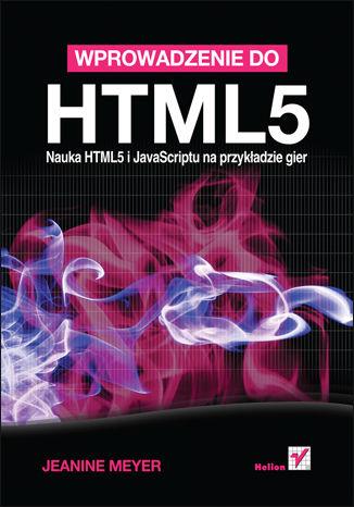 Okładka książki/ebooka Wprowadzenie do HTML5. Nauka HTML5 i JavaScriptu na przykładzie gier