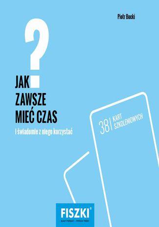 Okładka książki/ebooka Jak zawsze mieć czas?