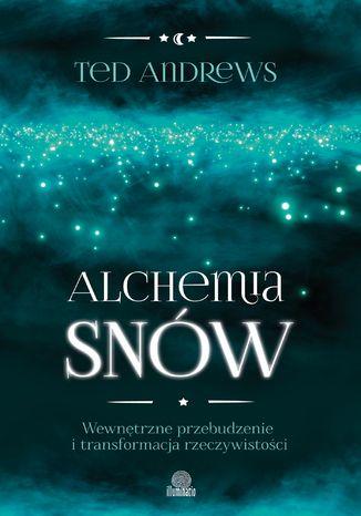 Okładka książki/ebooka Alchemia snów. Wewnętrzne przebudzenie i transformacja rzeczywistości
