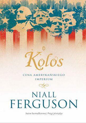 Okładka książki/ebooka Kolos. Cena amerykańskiego imperium