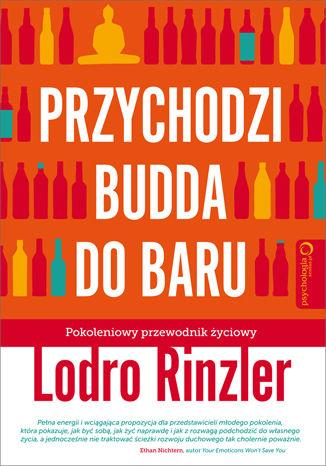 Okładka książki Przychodzi Budda do baru. Pokoleniowy przewodnik życiowy