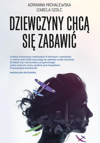 Okładka książki/ebooka Dziewczyny chcą się zabawić (t.1)