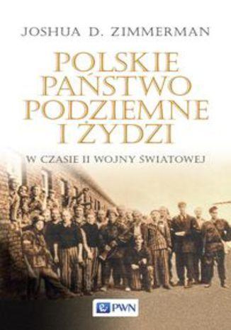 Okładka książki Polskie Państwo Podziemne i Żydzi w czasie II wojny światowej