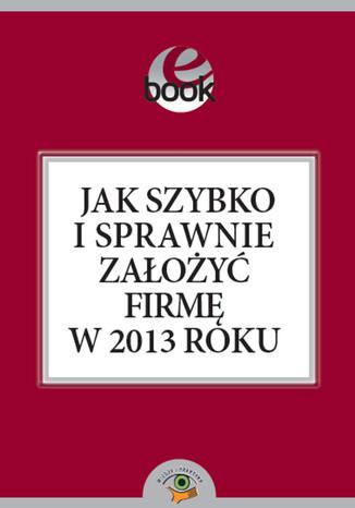 Okładka książki/ebooka Jak szybko i sprawnie założyć firmę w 2013 roku