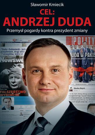 Okładka książki/ebooka Cel: Andrzej Duda. Przemysł pogardy kontra prezydent zmiany