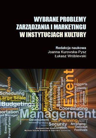 Okładka książki/ebooka Wybrane problemy zarządzania i marketingu w instytucjach kulktury