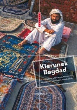 Okładka książki/ebooka Kierunek Bagdad. Jak zostałem włóczęgą, terrorystą i szpiegiem na Bliskim Wschodzie