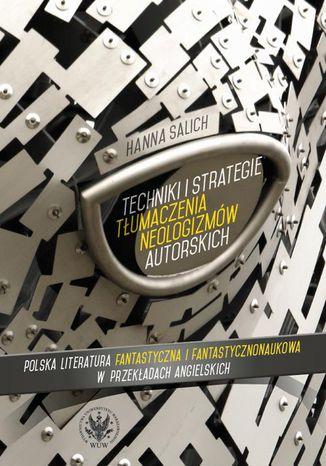 Okładka książki/ebooka Techniki i strategie tłumaczenia neologizmów autorskich