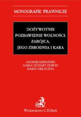 Okładka książki/ebooka Dożywotnie pozbawienie wolności. Zabójca, jego zbrodnia i kara