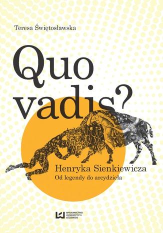 Okładka książki/ebooka Quo vadis? Henryka Sienkiewicza. Od legendy do arcydzieła