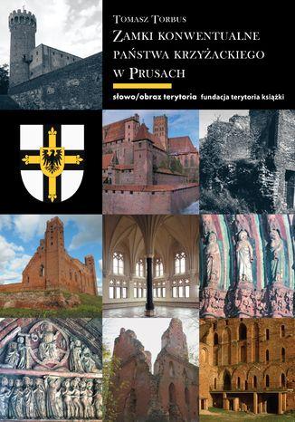 Okładka książki/ebooka Zamki konwentualne w państwie krzyżackim w Prusach