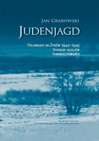 Okładka książki/ebooka Judenjagd. Polowanie na Żydów 1942-1945. Studium dziejów pewnego powiatu