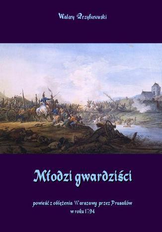 Okładka książki/ebooka Młodzi gwardziści powieść z oblężenia Warszawy przez Prusaków w roku 1794
