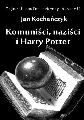 Okładka książki/ebooka Komuniści, naziści i Harry Potter