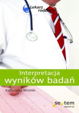 Okładka książki/ebooka Interpretacja wyników badań. Lekarz rodzinny