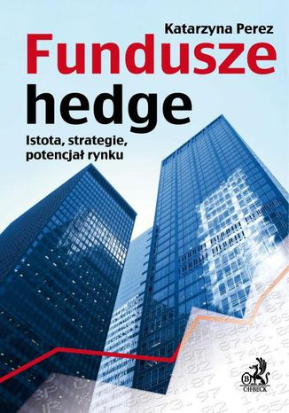 Okładka książki/ebooka Fundusze hedge. Istota, strategie, potencjał rynku