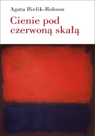 Okładka książki/ebooka Cienie pod czerwoną skałą. Eseje o literaturze