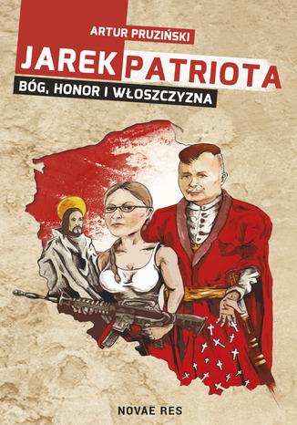 Okładka książki/ebooka Jarek Patriota: Bóg, honor i włoszczyzna