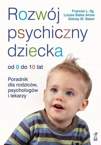 Okładka książki/ebooka Rozwój psychiczny dziecka od 0 do 10 lat. Poradnik dla rodziców, psychologów i lekarzy