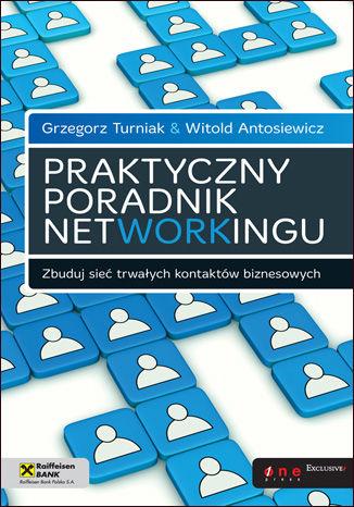 Okładka książki/ebooka Praktyczny poradnik networkingu. Zbuduj sieć trwałych kontaktów biznesowych