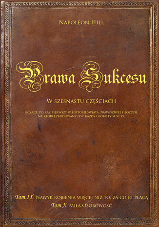 Okładka książki/ebooka Prawa sukcesu. Tom IX i Tom X. Uczące po raz pierwszy w historii świata prawdziwej filozofii, na której zbudowany jest każdy osobisty sukces