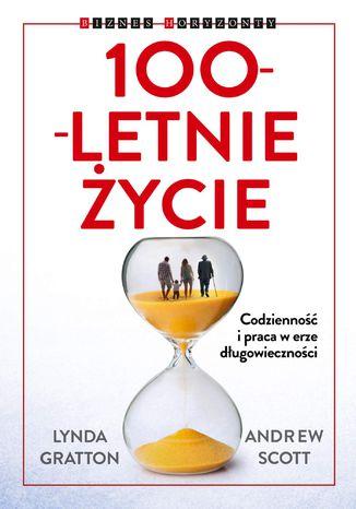 Okładka książki/ebooka 100-letnie życie. Codzienność i praca w erze długowieczności