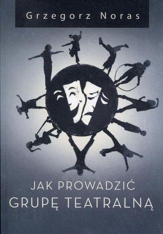 Okładka książki/ebooka Jak prowadzić grupę teatralną
