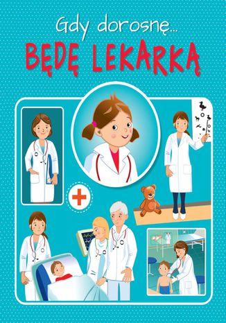 Okładka książki/ebooka Gdy dorosnę... Będę lekarką