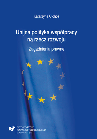 Okładka książki/ebooka Unijna polityka współpracy na rzecz rozwoju. Zagadnienia prawne