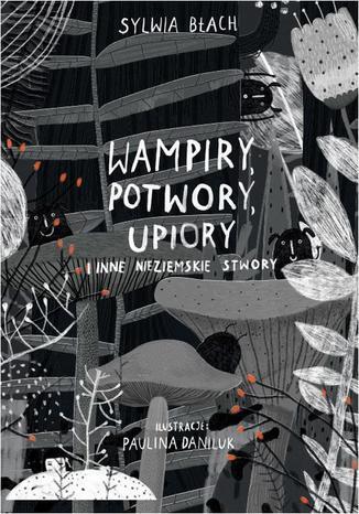 Okładka książki/ebooka Wampiry, potwory, upiory i inne nieziemskie stwory