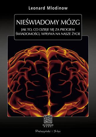 Okładka książki/ebooka Nieświadomy mózg. Jak to, co dzieje się za progiem świadomości, wpływa na nasze życie