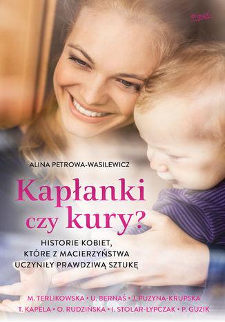 Okładka książki/ebooka Kapłanki czy kury?. Historie kobiet, które z macierzyństwa uczyniły prawdziwą sztukę