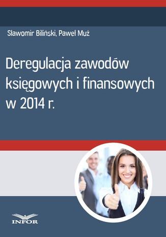 Okładka książki/ebooka Deregulacja zawodów księgowych i finansowych w 2014 r