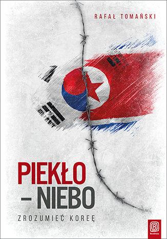 Okładka książki/ebooka Piekło - niebo. Zrozumieć Koreę