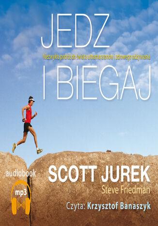 Okładka książki/ebooka Jedz i biegaj. Niezwykła podróż do świata ultramaratonów i zdrowego odżywiania