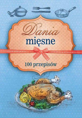Okładka książki/ebooka Dania mięsne. 100 przepisów