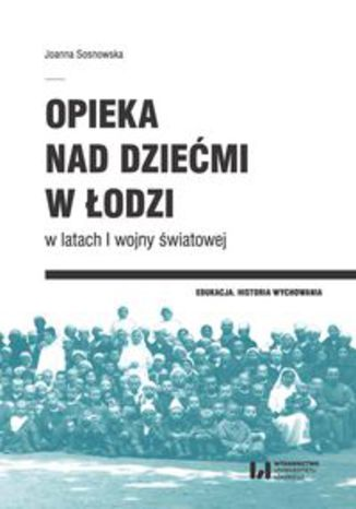 Okładka książki/ebooka Opieka nad dziećmi w Łodzi w latach I wojny światowej