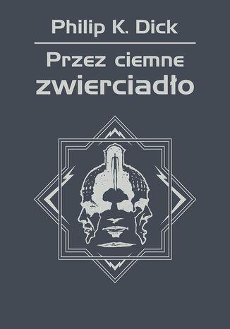 Okładka książki/ebooka Przez ciemne zwierciadło
