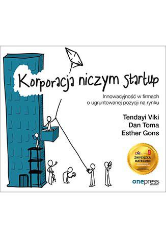 Okładka książki/ebooka Korporacja niczym startup. Innowacyjność w firmach o ugruntowanej pozycji na rynku