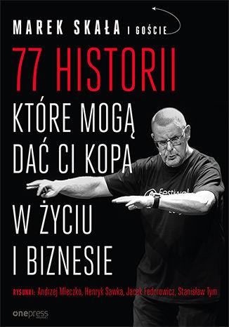 Okładka książki 77 historii, które mogą dać Ci kopa w życiu i biznesie