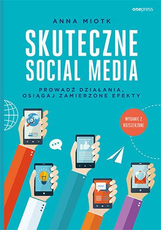 Okładka książki/ebooka Skuteczne social media. Prowadź działania, osiągaj zamierzone efekty. Wydanie 2 rozszerzone
