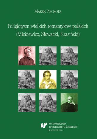 Okładka książki/ebooka Poliglotyzm wielkich romantyków polskich (Mickiewicz, Słowacki, Krasiński)