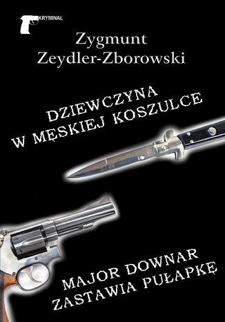 Okładka książki/ebooka Kryminał. Dziewczyna w męskiej koszulce / Major Downar zastawia pułapkę