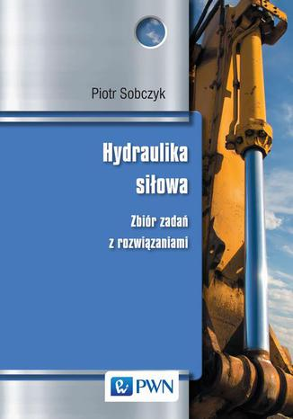 Okładka książki/ebooka Hydraulika siłowa. Zbiór zadań z rozwiązaniami