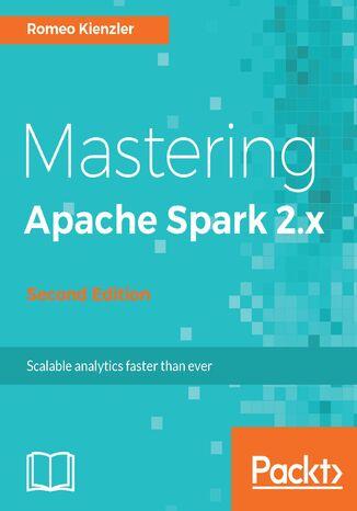 Okładka książki/ebooka Mastering Apache Spark 2.x - Second Edition