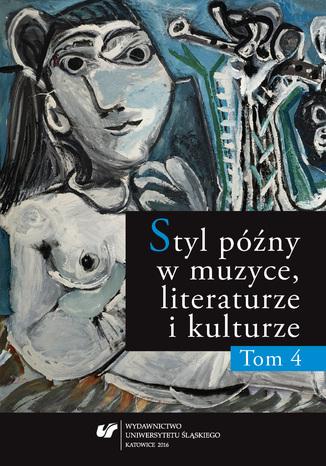 Okładka książki/ebooka Styl późny w muzyce, literaturze i kulturze. T. 4