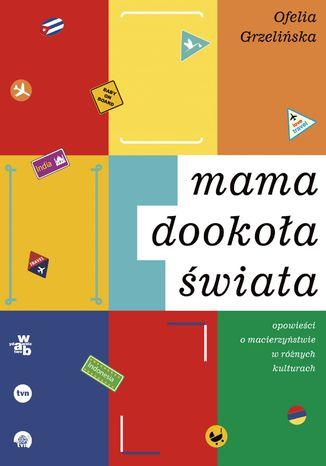 Okładka książki/ebooka Mama dookoła świata. Opowieści o macierzyństwie w różnych kulturach